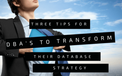 3 tips for DBA's to transform your database strategy