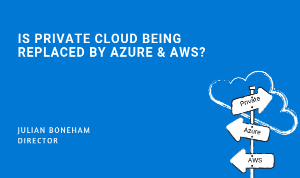 Is Private Cloud Being Replaced by Azure & AWS