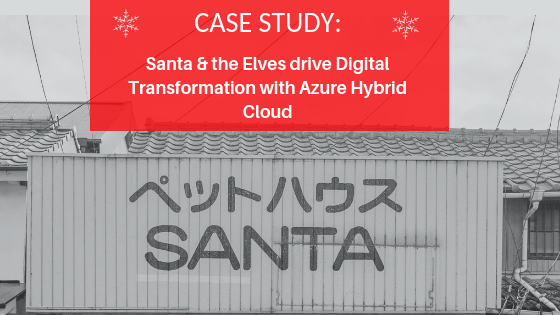 Santa chooses an Azure hybrid cloud to support Digital Transformation