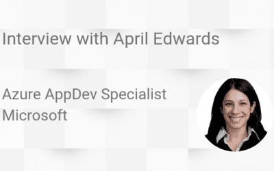Interview with April Edwards, Azure AppDev Specialist, Microsoft
