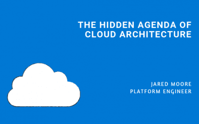 The Hidden Agenda of Cloud Architecture