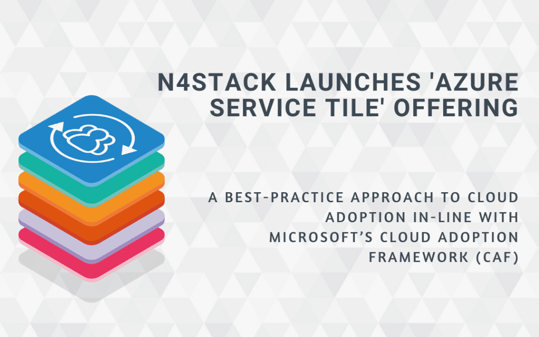 N4Stack launches new 'Azure Service Tiles' service to aid customers in their cloud adoption