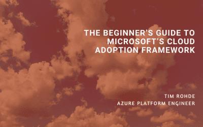 The Beginner's Guide to Microsoft's Cloud Adoption Framework