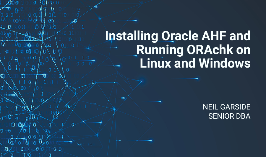 Installing Oracle AHF and Running ORAchk on Linux and Windows