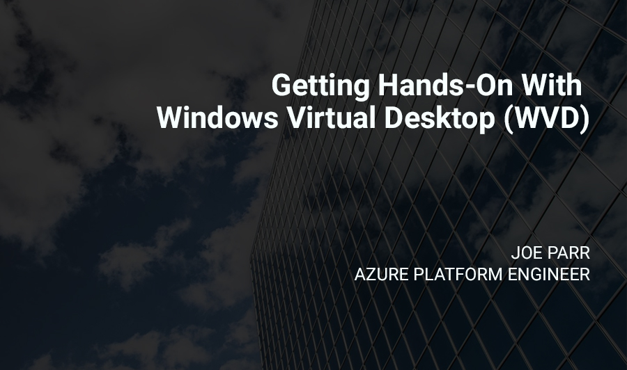 Getting Hands-On With Windows Virtual Desktop (WVD)