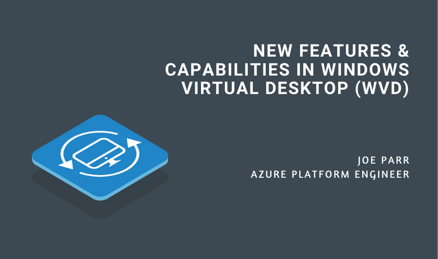 New Features & Capabilities in Windows Virtual Desktop (WVD)