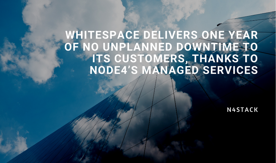 Whitespace delivers one year of no unplanned downtime to its customers, thanks to Node4's managed services